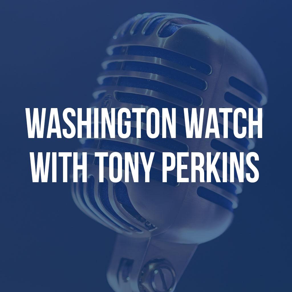 Washington Watch with Tony Perkins